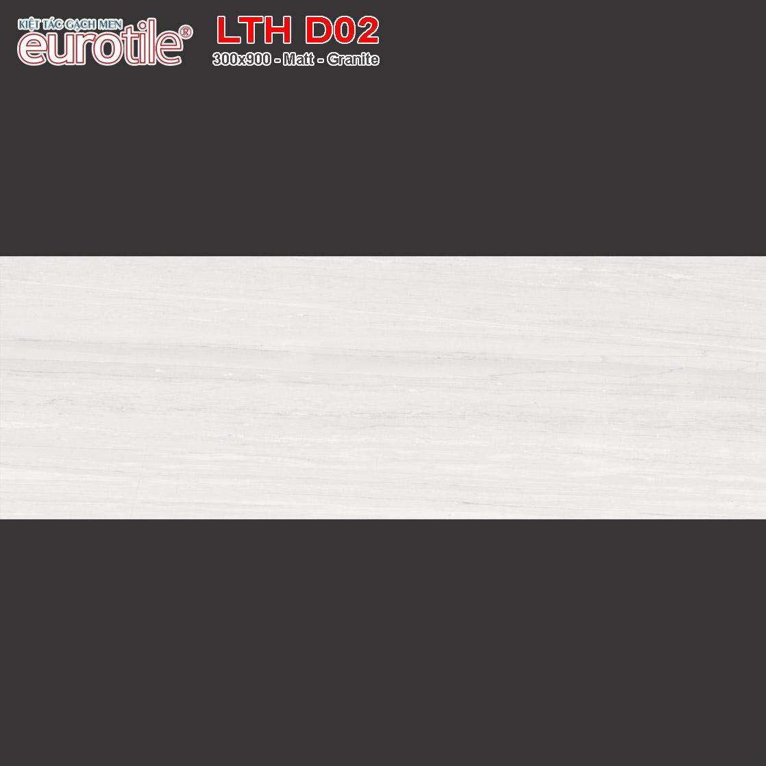 Gạch ốp lát 300x900 Eurotile Lưu Thủy LTH D02 giá rẻ